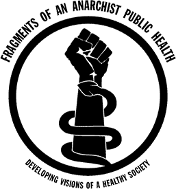 """Fragments of an Anarchist Public Health: Developing Visions of a Healthy Society"" by Marcus Hill"