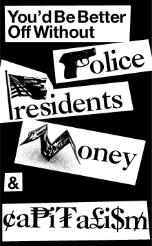 """You'd Be Better Off Without Police, Presidents, Money & Capitalism: A Short Intro to Anarchism"" by Alex Bradshaw"